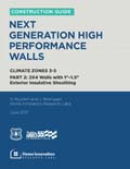 Construction Guide to Next Generation High Performance Walls in Climate Zones 3-5 - Part II: 2x6 Walls